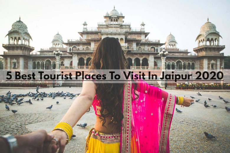 Best Tourist Places To Visit In Jaipur 2020