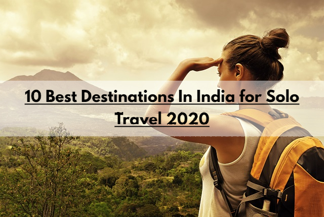 10 Best Destinations In India for Solo Travel 2020