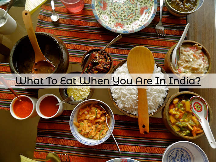 What To Eat When You Are In India